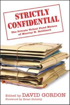 Strictly Confidential: The Private Volker Fund Memos Of Murray N. Rothbard 1933550805 Book Cover