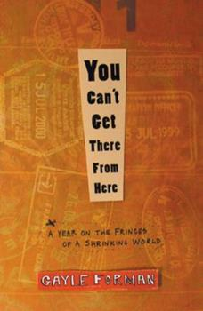 You Can't Get There from Here: A Year on the Fringes of a Shrinking World 1594865515 Book Cover