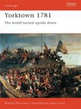 Yorktown 1781: The World Turned Upside Down (Campaign) - Book #47 of the Osprey Campaign