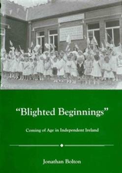 Blighted Beginnings: Coming of Age in Independent Ireland 0838757731 Book Cover