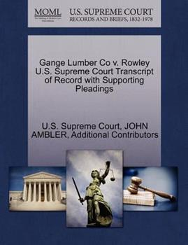Paperback Gange Lumber Co V. Rowley U. S. Supreme Court Transcript of Record with Supporting Pleadings Book