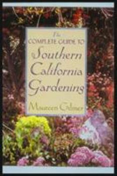 The Complete Guide to Southern California Gardening 0878338756 Book Cover