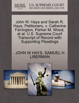 Paperback John W. Hays and Sarah R. Hays, Petitioners, V. Catherine Farrington, Parker M. Wood, et Al. U. S. Supreme Court Transcript of Record with Supporting P Book