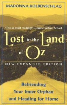 Lost In The Land Of Oz: Befriending Your Inner Orphan & Heading for Home 0824514025 Book Cover