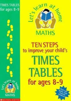 Ten Steps To Improve Your Child's Times Tables: Age 8 9 (Let's Learn At Home: Maths) 0590538527 Book Cover
