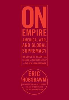 On Empire: America, War, and Global Supremacy 0375425373 Book Cover