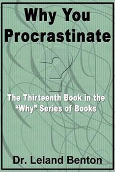 Why You Procrastinate - Book #13 of the Why Series