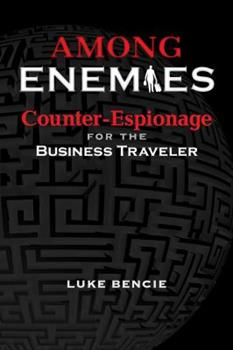Hardcover Among Enemies: Counter-Espionage for the Business Traveler Book