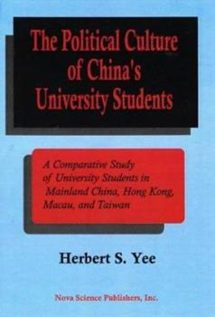 Hardcover The Political Culture of China's University Students: A Comparative Study of University Students in Mainland China, Hong Kong, Macau, and Taiwan Book