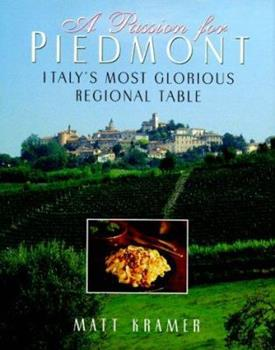 A Passion for Piedmont: Italy's Most Glorious Regional Table 0688115942 Book Cover