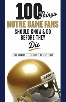 Paperback 100 Things Notre Dame Fans Should Know & Do Before They Die (100 Things...Fans Should Know) Book