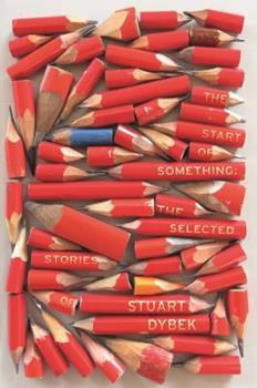 The Start of Something: The Selected Stories of Stuart Dybek 1910702463 Book Cover
