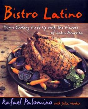 Bistro Latino: Home Cooking Fired Up With the Flavors of Latin America 0688155030 Book Cover