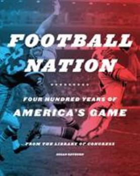 Football Nation: Four Hundred Years of America's Game 0810997622 Book Cover