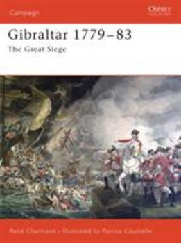 Gibraltar 1779–1783: The Great Siege (Campaign) - Book #172 of the Osprey Campaign