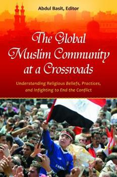 Hardcover The Global Muslim Community at a Crossroads: Understanding Religious Beliefs, Practices, and Infighting to End the Conflict Book