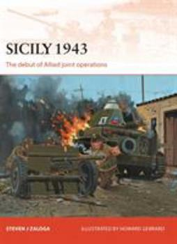 Sicily 1943: The Debut of Allied Joint Operations - Book #251 of the Osprey Campaign