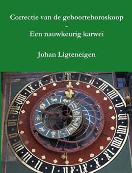 Paperback Correctie Van de Geboortehoroskoop - Een Nauwkeurig Karwei [Dutch] Book
