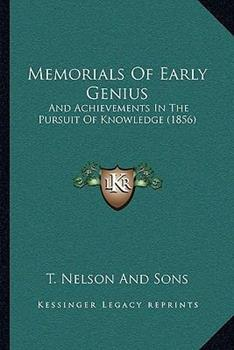 Hardcover Memorials Of Early Genius: And Achievements In The Pursuit Of Knowledge (1856) Book