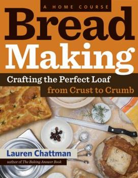 Bread Making: A Home Course: Crafting the Perfect Loaf, From Crust to Crumb 1603427910 Book Cover