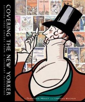 Covering the New Yorker: Cutting-Edge Covers from a Literary Institution 0789206579 Book Cover