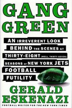Gang Green: An Irreverent Look Behind the Scenes at Thirty-Eight (Well, Thirty-Seven) Seasons of New York Jets Football Futility 0684841150 Book Cover