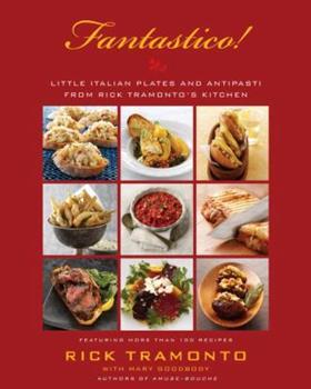 Fantastico: Little Italian Plates and Antipasti from Rick Tramonto's Kitchen 0767923812 Book Cover