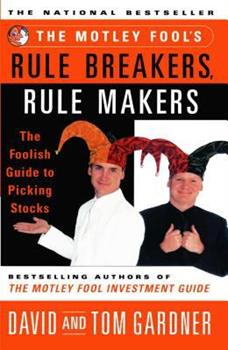 The Motley Fools Rule Breakers Rule Makers : The Foolish Guide To Picking Stocks 0684857170 Book Cover