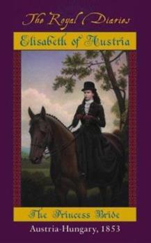 Elisabeth: The Princess Bride, Austria - Hungary, 1853 - Book  of the Royal Diaries