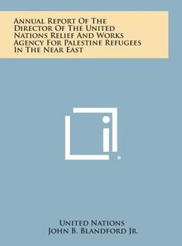 Hardcover Annual Report of the Director of the United Nations Relief and Works Agency for Palestine Refugees in the near East Book
