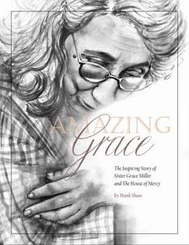 Paperback Amazing Grace: The Inspiring Story of Sister Grace Miller and The House of Mercy Book