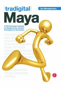 Tradigital Maya: A CG Animator's Guide to Applying the Classical Principles of Animation 0123852226 Book Cover