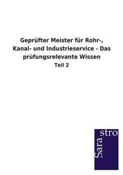 Paperback Gepr?fter Meister F?r Rohr-, Kanal- und Industrieservice - das Pr?fungsrelevante Wissen : Teil 2 [German] Book