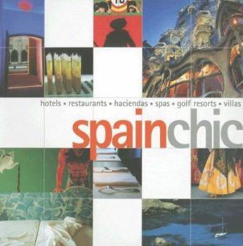 Spain Chic: Hotels, Restaurants, Haciendas, Spas, Golf Resorts, Villas (Chic Destinations) 1857334167 Book Cover