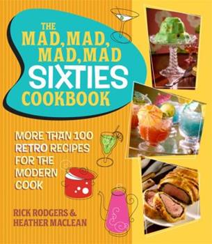 The Mad, Mad, Mad, Mad Sixties Cookbook: More than 100 Retro Recipes for the Modern Cook 0762445734 Book Cover