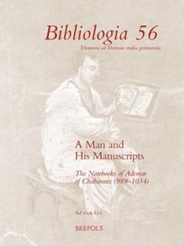 Paperback A Man and His Manuscripts: The Notebooks of Ademar of Chabannes (989-1034) Book