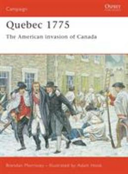 Quebec 1775: The American invasion of Canada (Campaign) - Book #128 of the Osprey Campaign