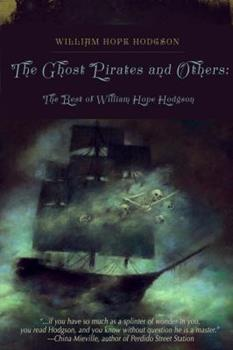 The Ghost Pirates and Others: The Best of William Hope Hodgson 159780441X Book Cover