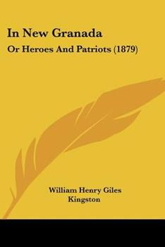Paperback In New Granad : Or Heroes and Patriots (1879) Book