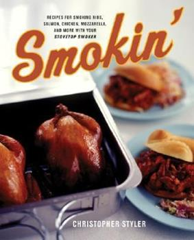Smokin': Recipes for Smoking Ribs, Salmon, Chicken, Mozzarella, and More with Your Stovetop Smoker 0060548150 Book Cover