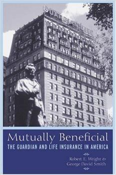 Mutually Beneficial: The Guardian and Life Insurance in America 0814793975 Book Cover