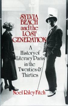 Sylvia Beach and the Lost Generation: A History of Literary Paris in the Twenties and Thirties 0393017133 Book Cover