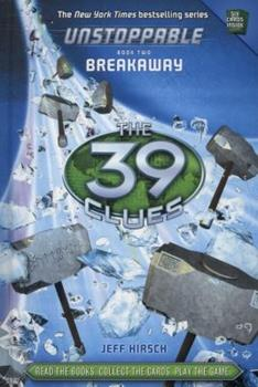 39 Clues, The: Unstoppable, Book 2: Breakaway 0545597102 Book Cover