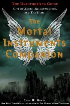 The Mortal Instruments Companion: City of Bones, Shadowhunters, and the Sight: The Unauthorized Guide 1250039274 Book Cover