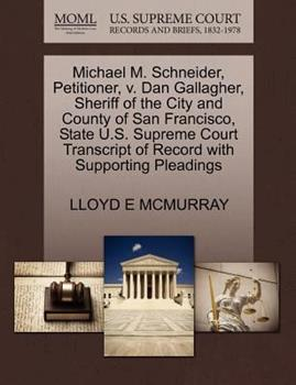 Paperback Michael M. Schneider, Petitioner, V. Dan Gallagher, Sheriff of the City and County of San Francisco, State U. S. Supreme Court Transcript of Record Wit Book