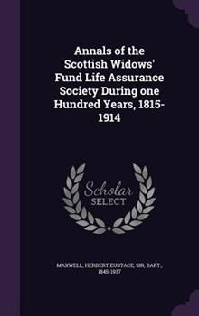 Hardcover Annals of the Scottish Widows' Fund Life Assurance Society During One Hundred Years, 1815-1914 Book