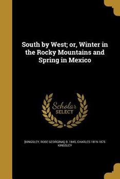 South by West; Or, Winter in the Rocky Mountains and Spring in Mexico 1372612971 Book Cover
