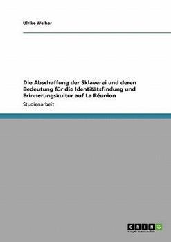 Paperback Die Abschaffung der Sklaverei und deren Bedeutung f?r die Identit?tsfindung und Erinnerungskultur auf La R?union [German] Book