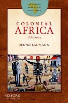 Colonial Africa, 1884-1994 - Book  of the African World Histories