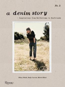 Hardcover A Denim Story: Inspirations from Boyfriends to Bell Bottoms... Book